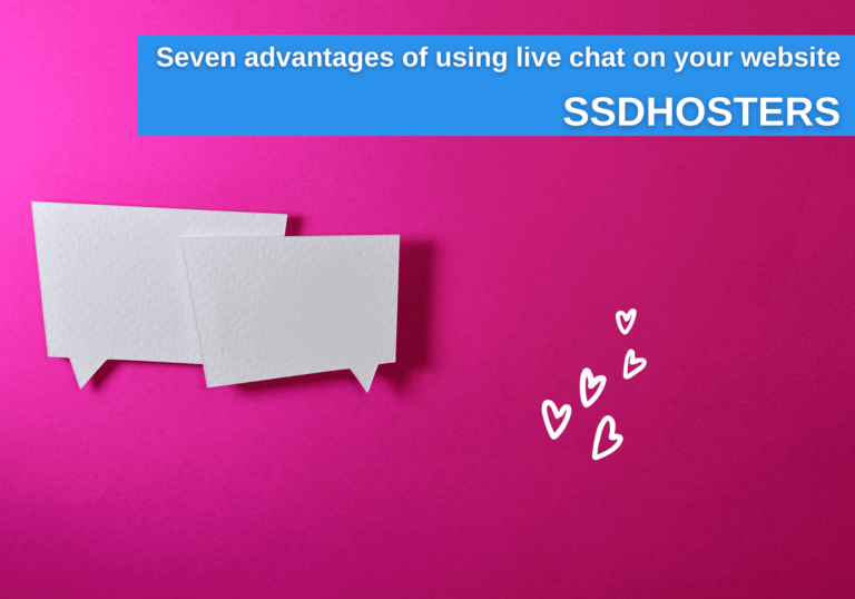 Seven advantages of using live chat on your website ssdhosters