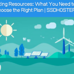 Web Hosting Resources: What You Need to Know to Choose the Right Plan | SSDHOSTERS