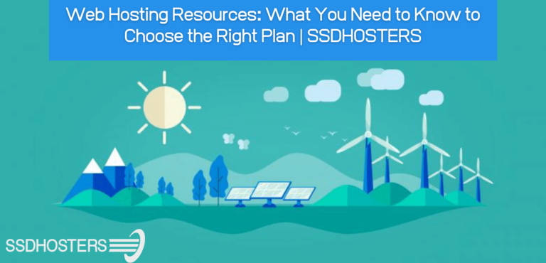Web Hosting Resources: What You Need to Know to Choose the Right Plan   SSDHOSTERS
